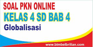 Soal PKN Online Kelas 4 SD Bab 4 Globalisasi - Langsung Ada Nilainya