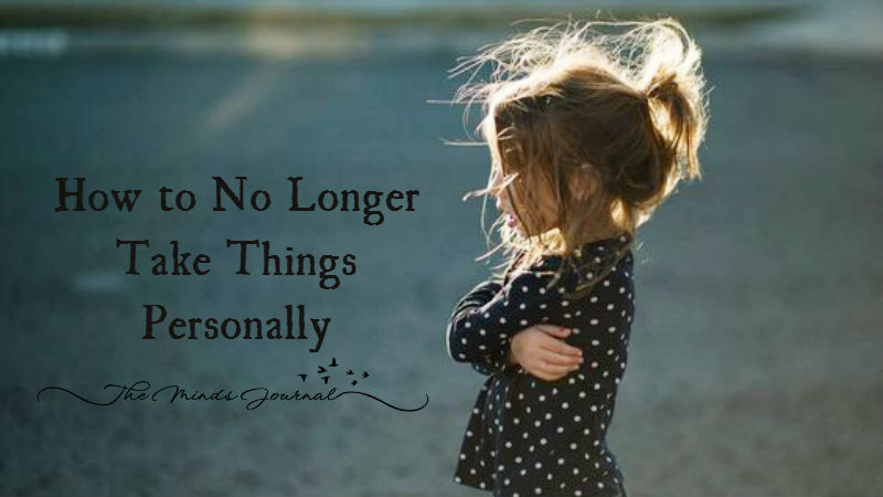 How to No Longer Take Things Personally