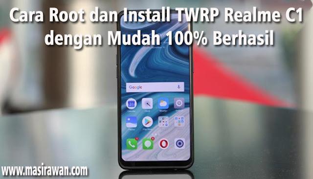 Cara Root dan Install TWRP Realme C1 dengan Mudah 100% Berhasil