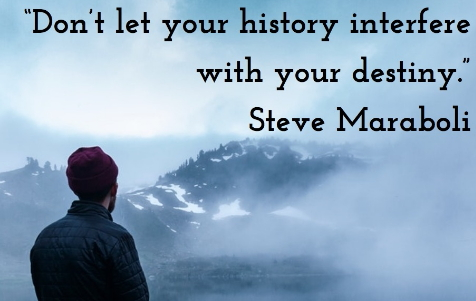 do not let your history interfered with your destiny
