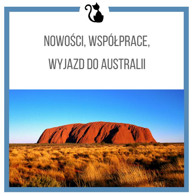 Co u mnie słychać, czyli nowości, współprace, wyjazd do Australii