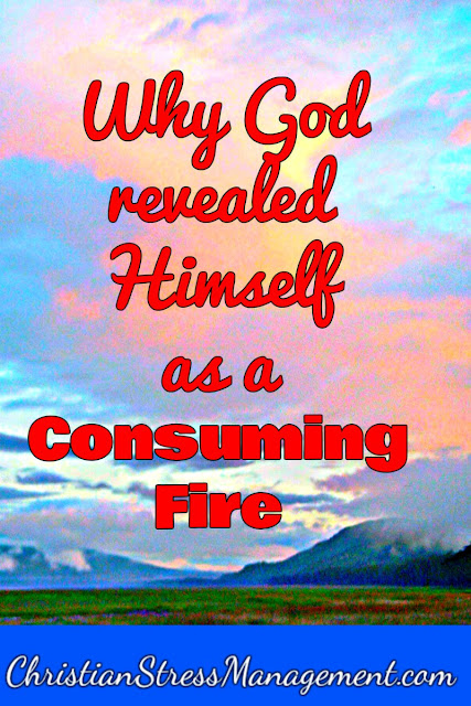 Why God revealed Himself as a consuming fire