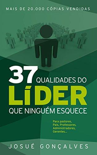 37 Qualidades do Líder que Ninguém Esquece - Josué Gonçalves