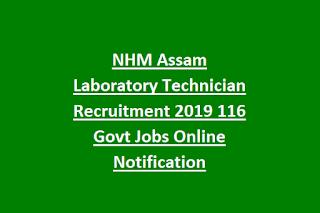 NHM Assam Laboratory Technician Recruitment 2019 116 Govt Jobs Online Notification