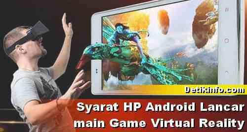 Apa syaratnya HP Android bisa memainkan Game Virtual Reality?