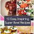 10 Easy, Inspiring Recipes for Enjoying the Super Bowl