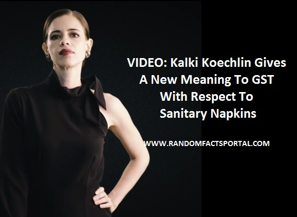 VIDEO: Kalki Koechlin Gives A New Meaning To GST With Respect To Sanitary Napkins