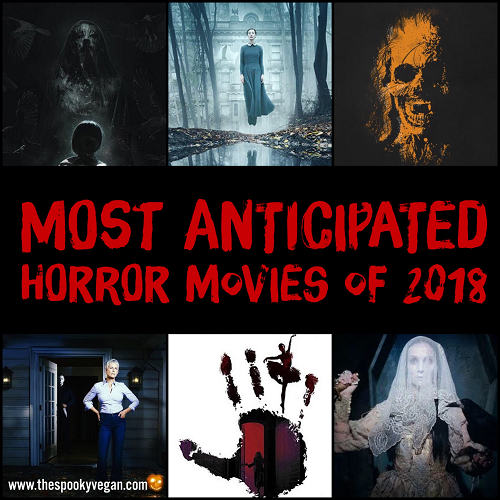 The Spooky Vegan: Most Anticipated Horror Movies of 2018