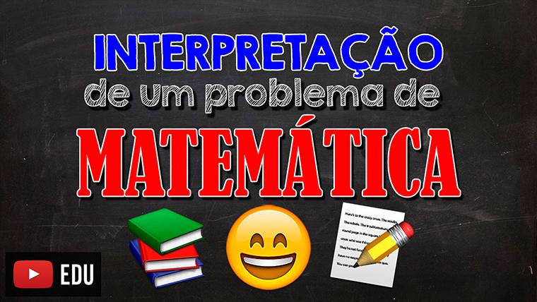 Como interpretar um problema de matemática