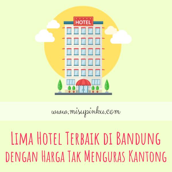 Lima Hotel Terbaik di Bandung dengan Harga Tak Menguras Kantong
