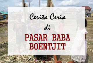 Cerita Ceria di Pasar Baba Boentjit