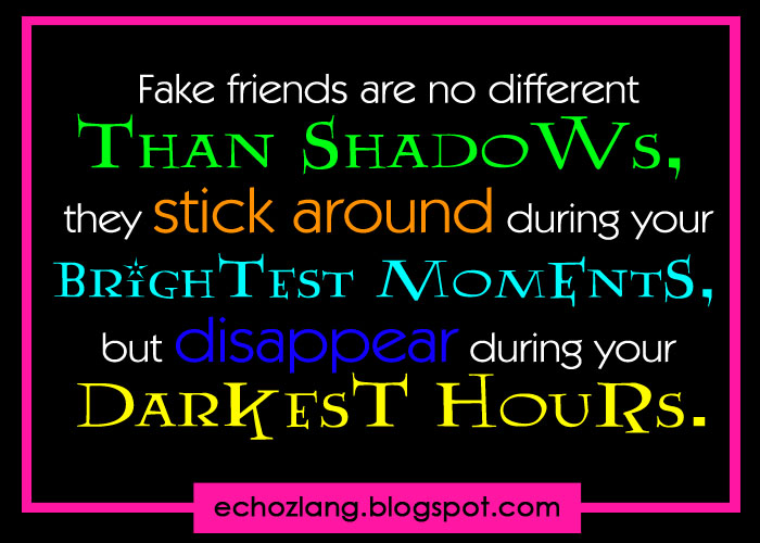 Fake friends are no different than shadows | Echoz Lang ...