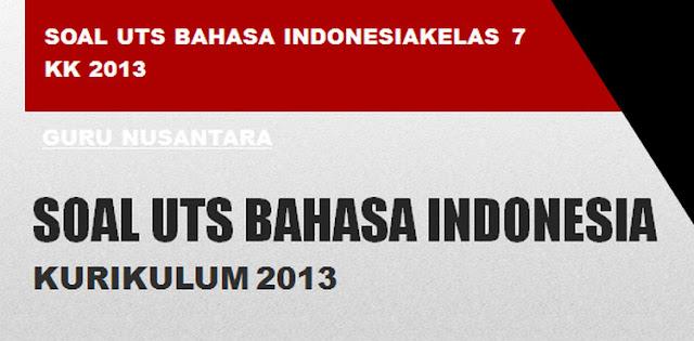 Download Soal UTS Bahasa Indonesia Kelas 7 Semester 1 KK 2013
