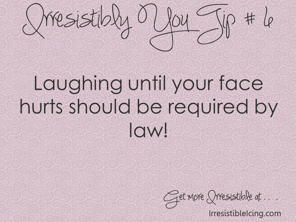 Laugh Til Your Face Hurts! - Irresistible Icing