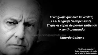 """""""El lenguaje que enseña la verdad, es el lenguaje sentipensante. El que es capaz de pensar sintiendo y sentir pensando."""" Eduardo Galeano"""