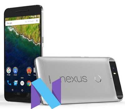 Huawei Nexus 6P Android N Nougat 7.1 Preview Firmware