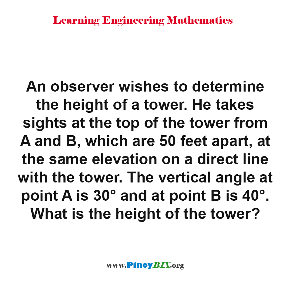 The vertical angle at point A is 30° and at point B is 40°. What is the height of the tower?