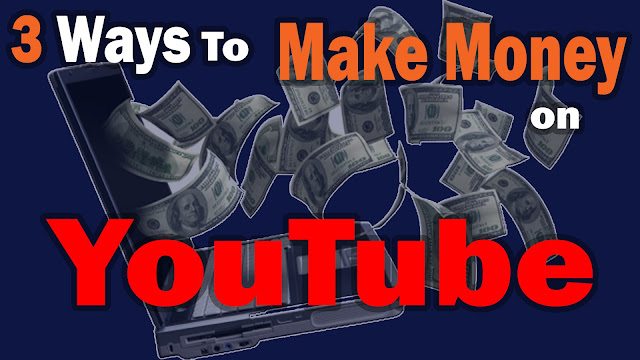 3 Ways To Make Money on YouTube
