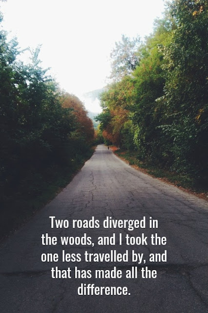 Two roads diverged in the woods,and I took the one less traveled by, And that has made all the difference.  inspirational quotes images,inspirational quotes for students,inspirational quotes for life,inspirational quotes,inspirational quotes for work,inspirational quotes about success,inspirational quotes about life