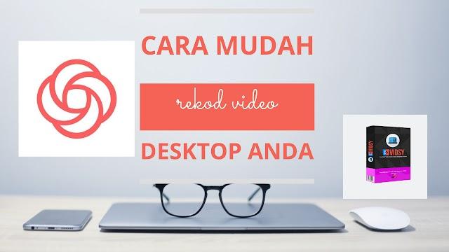Cara Mudah Untuk Merekod Video Desktop Anda