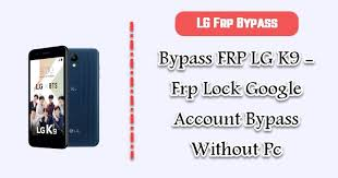 LG K9 Frp bypass – Frp Lock Google Account Bypass Without Pc