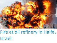 https://sciencythoughts.blogspot.com/2016/12/fire-at-oil-refinery-in-haifa-israel.html