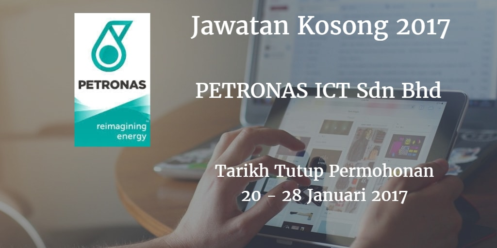 Jawatan Kosong PETRONAS ICT Sdn Bhd  20 - 28 Januari 2017