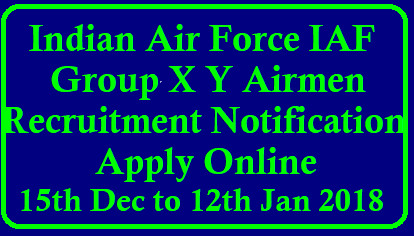 IAF GROUP X Y AIRMEN RECRUITMENT 2017-18 | APPLY ONLINE AIRMEN VACANCIES @CAREERINDIANAIRFORCE.CDAC.IN Indian Air Force announced the IAF Group X Y Airmen Recruitment 2017-18 notification. By this notice ,Airmen vacancies can be filled. The online application of these jobs will be available from 15th Dec to 12th Jan 2018 @ www.airmenselection.cdac.in or www.careerindianairforce.cdac.in./2017/12/-indian-air-force-iaf-group-x-y-airmen-recruitment-2017-18-NOTIFICATION-APPLY-ONLINE-AIRMEN-VACANCIES-CAREERINDIANAIRFORCE.CDAC.IN-syllabus-previous-model-question-papers-halltickets-results-downlaod.html