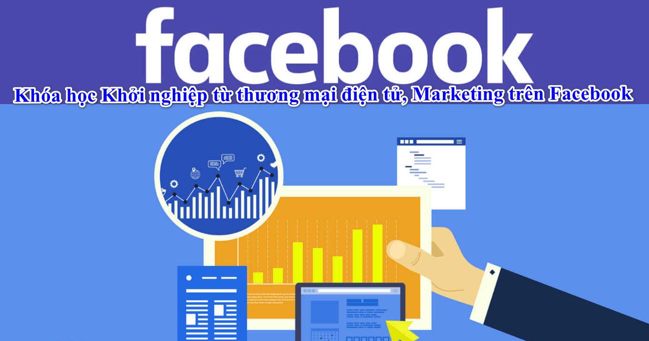Khóa học Khởi nghiệp từ thương mại điện tử, Marketing trên Facebook