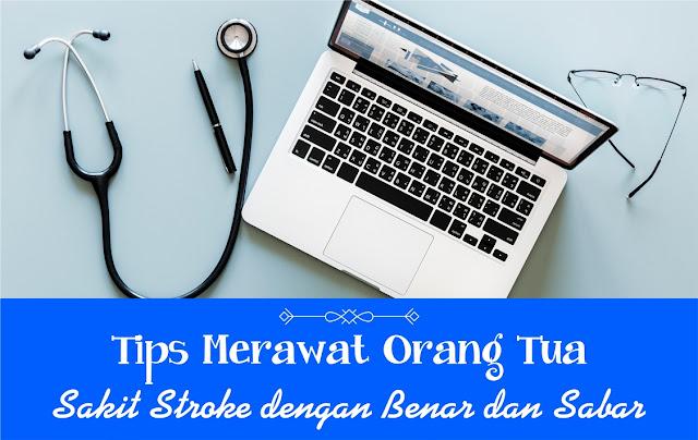 Tips Merawat Orang Tua Sakit Stroke dengan Benar dan Sabar