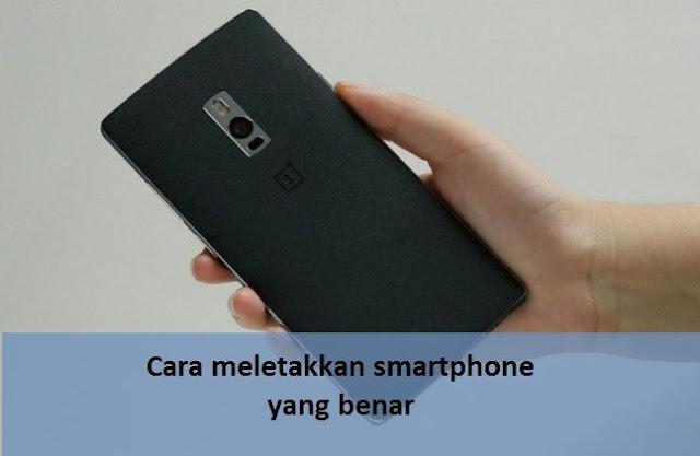 Cara meletakkan smartphone yang benar