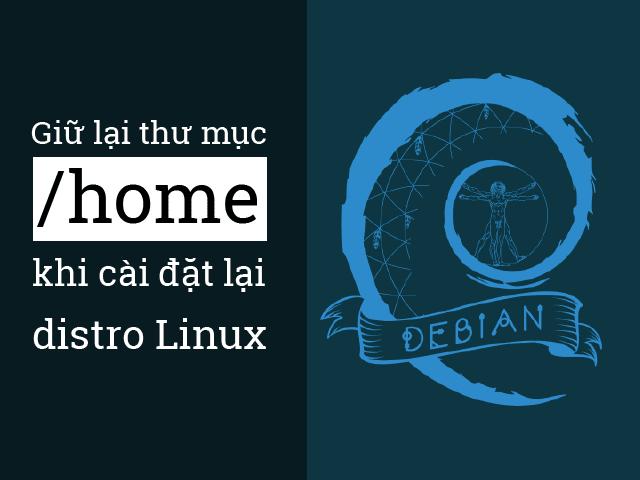 Hướng dẫn giữ lại thư mục /home khi cài lại hệ điều hành Linux (Ubuntu, Mint...)