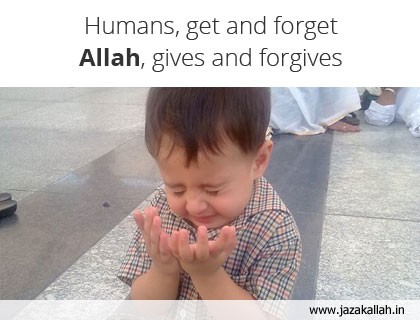 Humans, get and forget Allah, gives and forgives