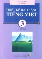 Thiết Kế Bài Giảng Tiếng Việt 3 Tập 1 - Nguyễn Trại