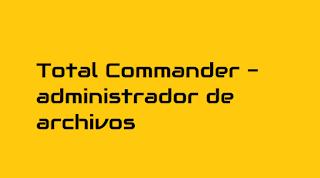 Total Commander - administrador de archivos