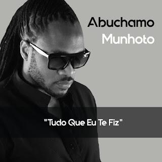 Abuchamo Munhoto - Tudo O Que Eu Te Fiz ( Kizomba )