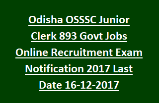 Odisha OSSSC Junior Clerk 893 Govt Jobs Online Recruitment Exam Notification 2017 Last Date 16-12-2017