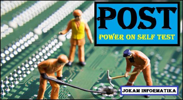 POST (Power On Self Test) : Pengertian Dan Kinerjanya Lengkap - JOKAM INFORMATIKA