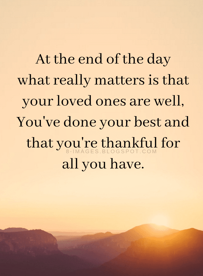 Quotes At The End Of The Day What Really Matters Is That Your Loved