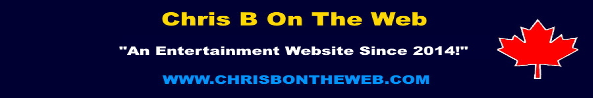 "Chris B On The Web- ""An Entertainment Website Since 2014!"""