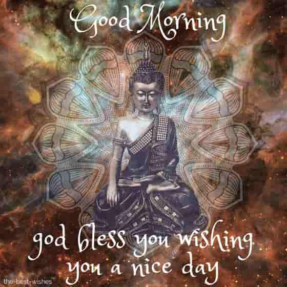 good morning with lord buddha god bless you wishing you a nice day