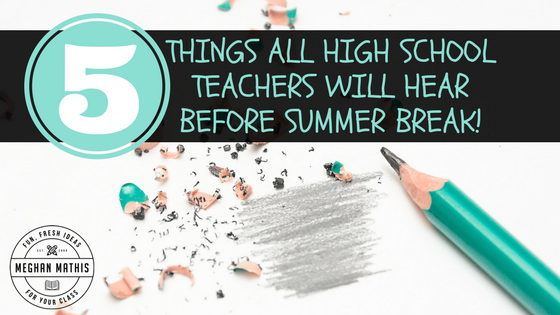 5 Things all High School Teachers will Hear Before Summer Break!