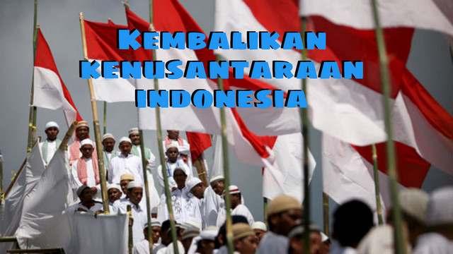 Kembalikan Kenusantaraan Indonesia