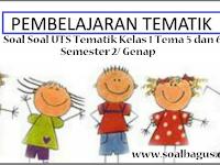 Kumpulan Soal UTS Tematik Kelas 1 Tema 5 Dan 6 Semester 2/ Genap 2017