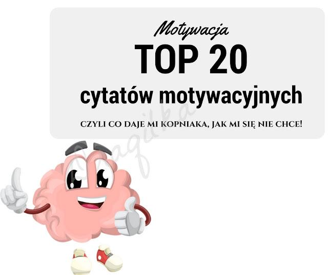 Motywujące cytaty .. mój TOP 20