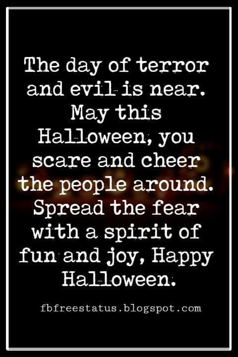 Halloween Messages, Happy Halloween Message, The day of terror and evil is near. May this Halloween, you scare and cheer the people around. Spread the fear with a spirit of fun and joy, Happy Halloween.