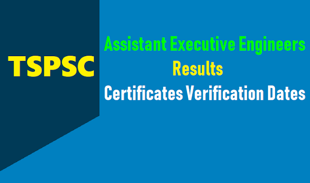 tspsc aee assistant executive engineers results, certificates verification dates 2018,tspsc aee results,tspsc aee web options, tspsc aee final selection list results,tspsc aee assistant executive engineers merit lists results