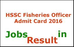 HSSC Fisheries Officer Admit Card 2016