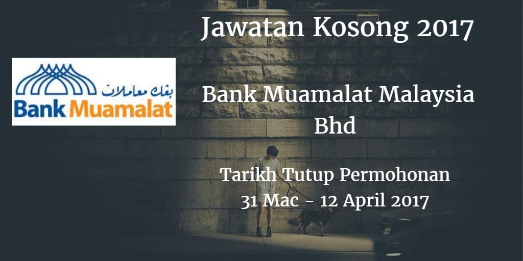 Jawatan Kosong Bank Muamalat Malaysia Bhd 31 Mac - 12 April 2017