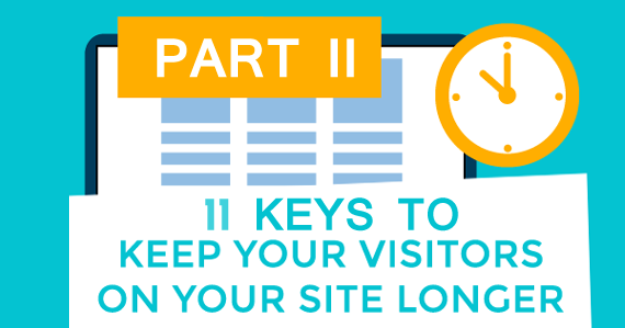 11 Keys to Keep Visitors on Your Site Longer - Part II